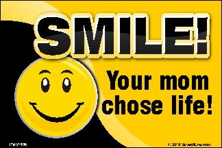 Smile! Your Mom Chose Life! (Smiley) 36x54 Vinyl Poster