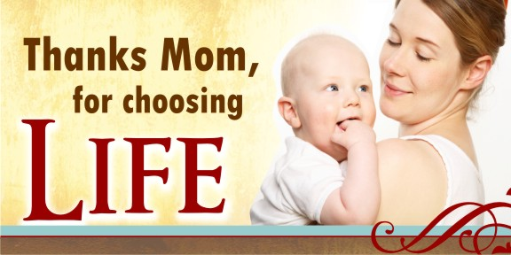 Thanks Mom for Choosing Life (Mom&Babe) 4 x 8 Vinyl Banner