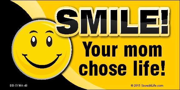 Smile! Your Mom Chose Life (Smiley) 4 x 8 Vinyl Banner