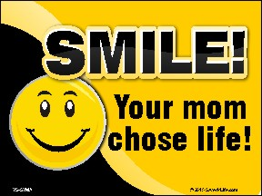 Smile! Your Mom Chose Life! (Smiley) Yard Sign 18x24